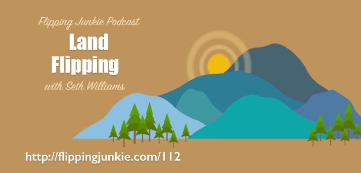 Episode 112: [LAND] Land Flipping with Seth Williams - Flipping Junkie