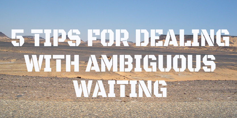 5 Tips for Dealing with Ambiguous Waiting