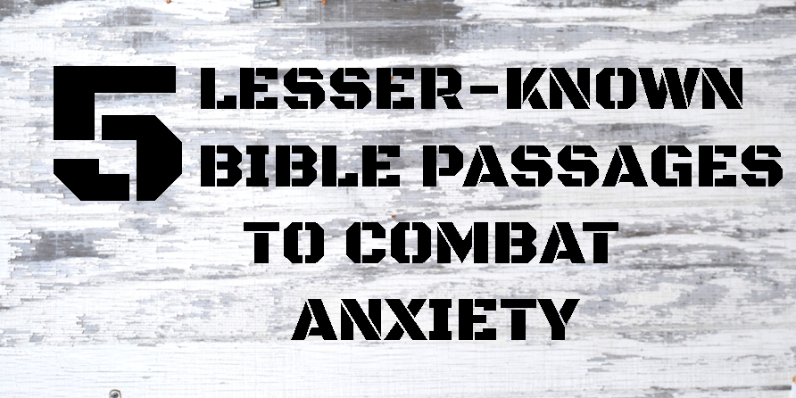 5 Lesser-Known Bible Passages to Combat Anxiety