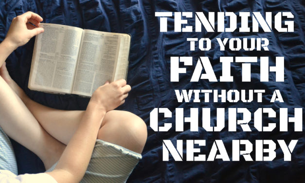 Tending to Your Faith Without a Church Nearby