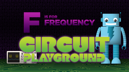 Circuit Playground: F is for Frequency