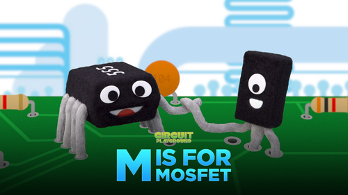 Circuit Playground: M is for MOSFET