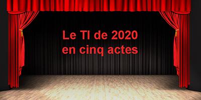 Le TI 2020 en cinq actes et quarante-cinq tableaux