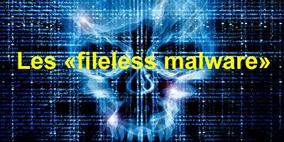 Le (grave) danger des « fileless malwares »