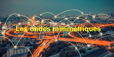 Les ondes millimétriques : futur eldorado des télécoms