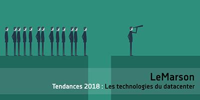 Tendances : des choix structurants pour les datacenters en 2018