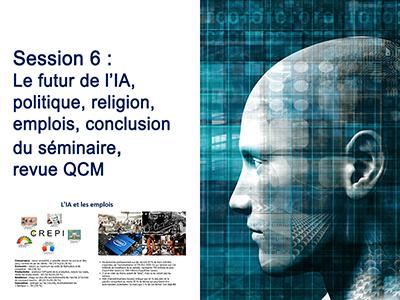 Intelligence Artificielle - Séminaire 3 - Session 6 - Le futur de l'IA, politique, religion, emplois, conclusion du séminaire, revue QCM