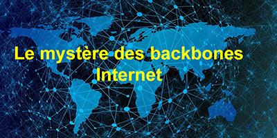 Le mystère des backbones Internet