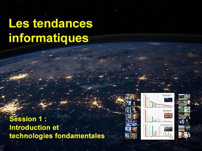 Tendances Informatiques, Session 1 : Introduction générale et technologies fondamentales