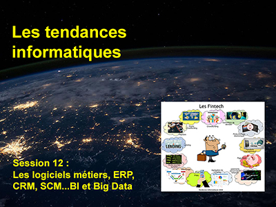 Tendances Informatiques, Session 12 : Les logiciels métiers, ERP, CRM, SCM...BI et Big Data