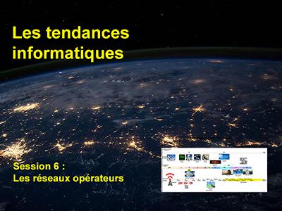Tendances informatiques, Session 6 : Les réseaux opérateurs