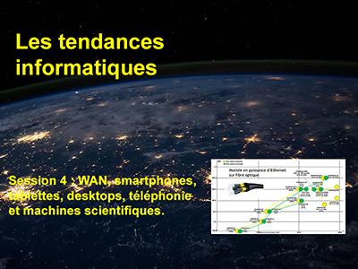 Tendances informatiques, Session 4 : WAN, smartphones, tablettes, desktops, téléphonie et machines scientifiques.