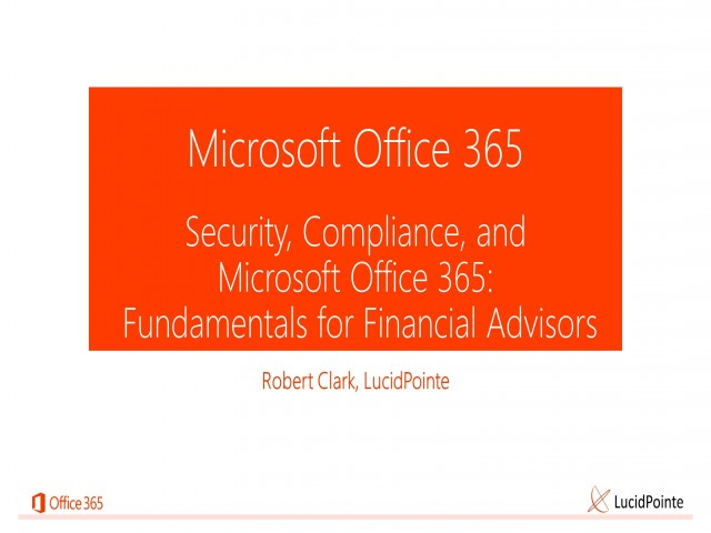 Security, Compliance, and Microsoft® Office 365: Fundamentals for Financial Advisors