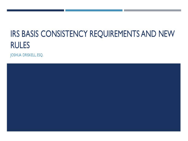 IRS Basis Consistency Requirements and New Rules