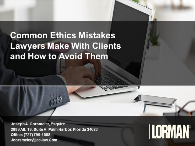 Common Ethics Mistakes Lawyers Make With Clients and How to Avoid Them