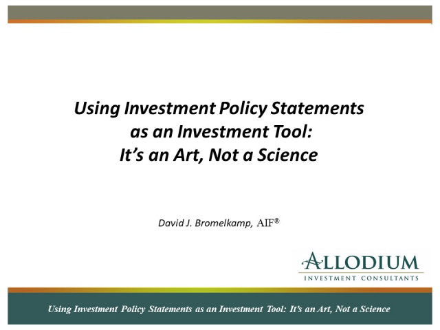 Using Investment Policy Statements as an Investment Tool: It's an Art, Not a Science