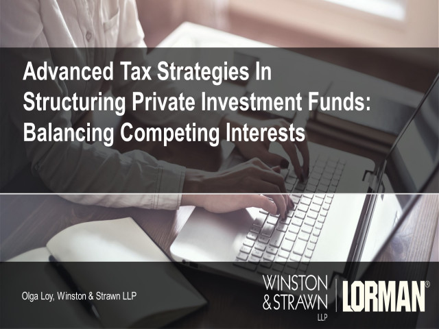 Advanced Tax Strategies in Structuring Private Investment Funds: Balancing Competing Interests