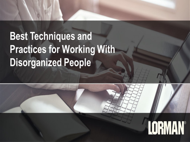 Best Techniques and Practices for Working With Disorganized People