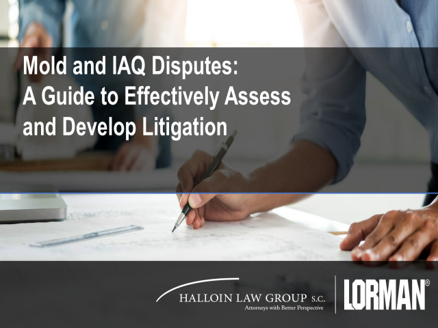 Mold and IAQ Disputes: A Guide to Effectively Assess and Develop Litigation