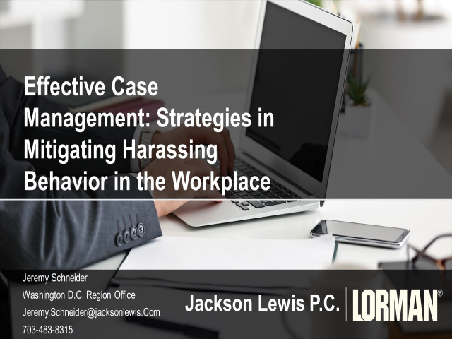 Effective Harassment Case Management: Strategies in Mitigating Harassing Behavior in the Workplace