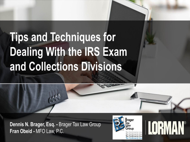 Tips and Techniques for Dealing With the IRS Exam and Collections Divisions