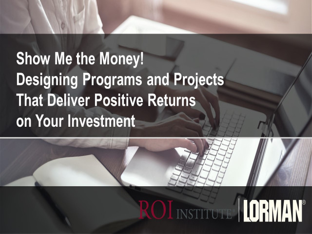 Designing Programs and Projects That Deliver Positive Returns on Your Investment