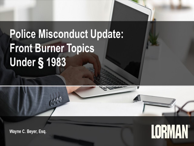 Police Misconduct Update: Front Burner Topics Under § 1983