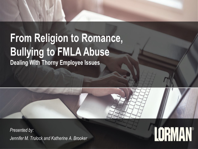 From Religion to Romance, Bullying to FMLA Challenges: Avoiding and Handling Thorny Employee Issues