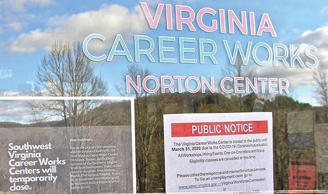 The Virginia Career Works center in Norton is closed to the public for now, but anyone who needs to file an unemployment claim can call 866/832-2363 or go to www.vawc.virginia.gov. For more help, you can call the Norton office at 679-9413 or visit www.vcwsouthwest.org or www.vec.virginia.gov.   JEFF LESTER PHOTO
