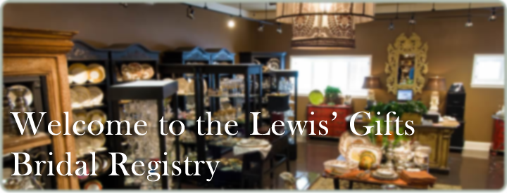 Welcome to the Lewis Gifts Bridal Registry
