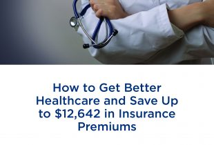 How to Get Better Healthcare and Save Up to $12,642 in Insurance Premiums