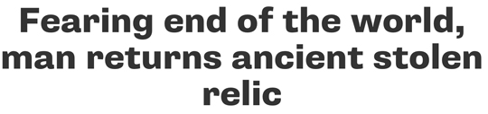 Fearing end of the world, man returns ancient stolen relic