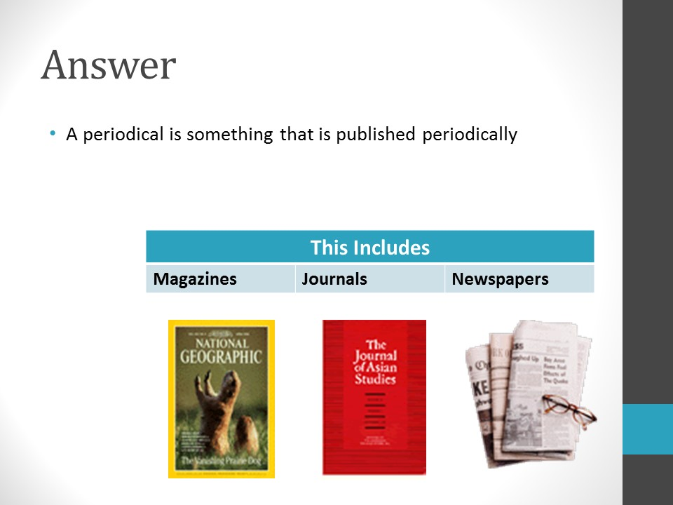 Image of PowerPoint slide. Title: Answer. A periodical is something that is published periodically. This includes magazines, journals, and newspapers.