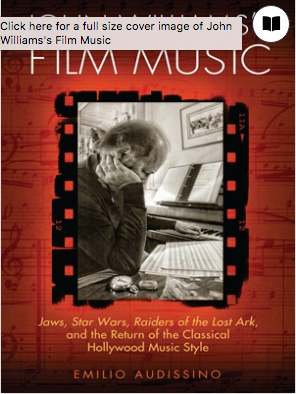 John Williams's Film Music Jaws, Star Wars, Raiders of the Lost Ark, and the Return of the Classical Hollywood Music Style Series: Wisconsin Film Studies by Emilio Audissino