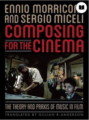 Composing for the Cinema The Theory and Praxis of Music in Film by Ennio Morricone Sergio Miceli Gillian B. Anderson