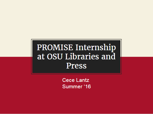 PROMISE Internship at OSU Libraries and Press, Cece Lantz Summer '16