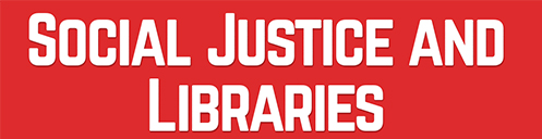 Social Justice and Libraries