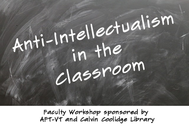 Anti-Intellectualism in the Classroom - Faculty Workshop sponsored by AFT-VT and the Calvin Coolidge Library