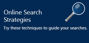 Online Search Strategies. Try these techniques to guide your searches.