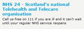 NHS 24 Scotland's national telehealth and telecare organisation. Call us free on 111 if your are ill and can't wait until your regular NHS service reopens