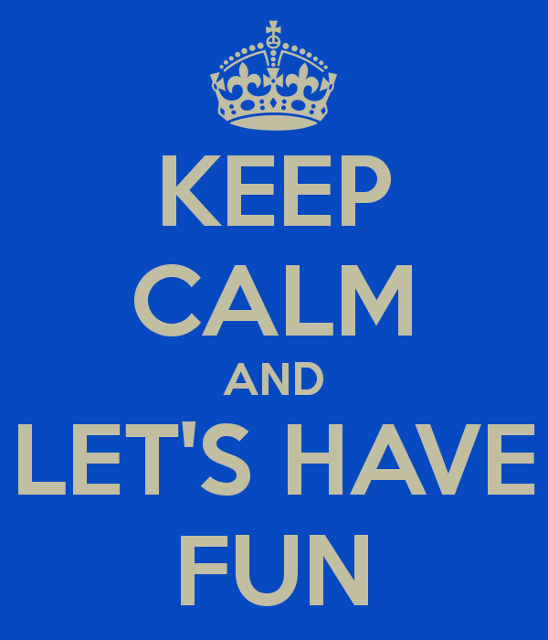Phrase saying keep calm and let's have fun