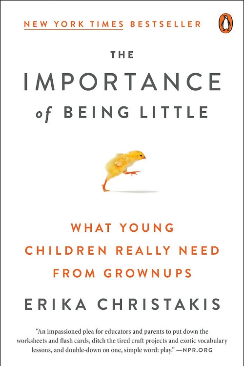 The importance of being little : what preschoolers really need from grownups