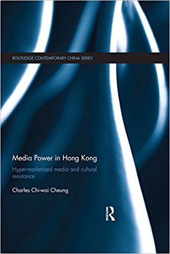 Cheung, Charles Media Power in Hong Kong: Hyper-Marketized Media and Cultural Resistance