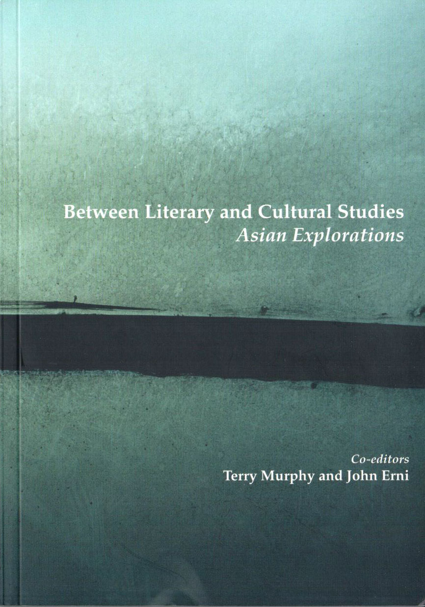 Erni, John N. and Murphy, Terry (eds.) Between Literary and Cultural Studies: Asian Explorations