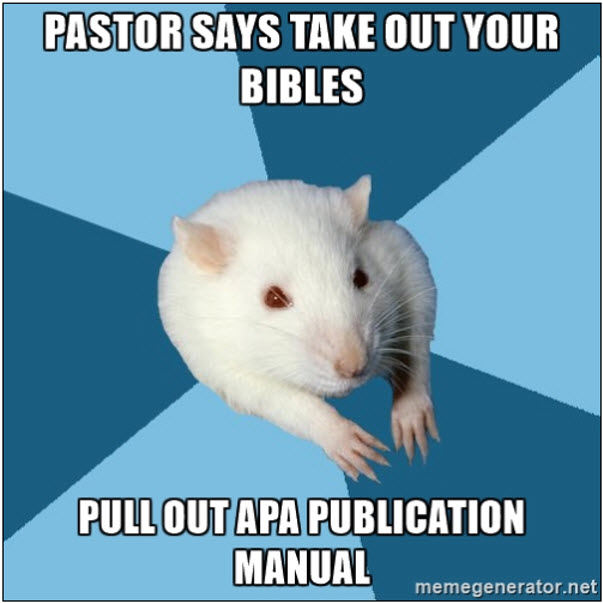 Psychology Major Rat: Pastor says take out your Bibles. Pull out APA Publication Manual