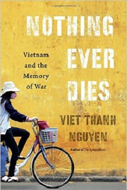 Nothing ever dies : Vietnam and the memory of war
