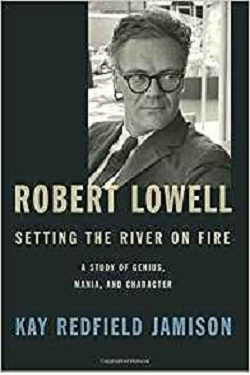 Robert Lowell, setting the river on fire : a study of genius, mania, and character