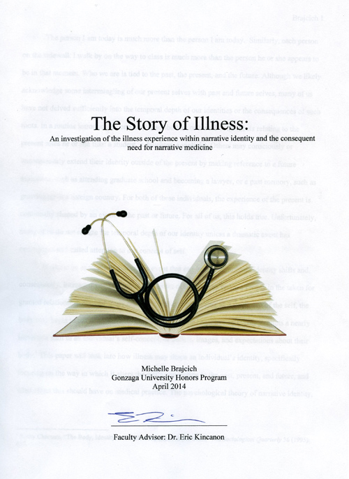 """The Story of Illness: An Investigation of the Illness Experience within Narrative Identity and the Consequent Need for Narrative Medicine,"" Michelle Brajcich, BS Honors Bio-Chemistry, class of 2014."