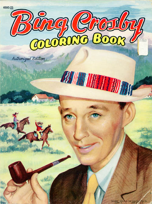 """Bing Crosby Coloring Book"". Authorized ed. Akron, Ohio: Saalfield Publishing Company, 1954."