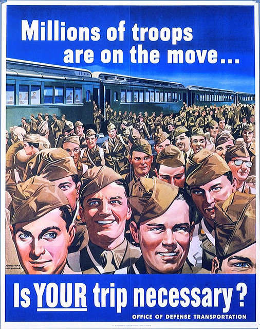 "World War Two poster that says ""Millions of troops are on the move; is your trip necessary?"""